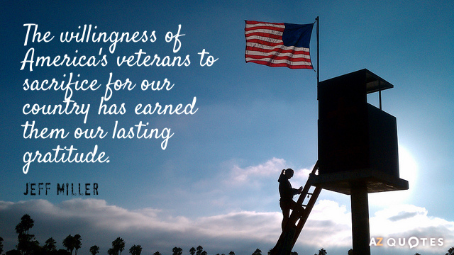Jeff Miller quote: The willingness of America's veterans to sacrifice for our country has earned them...