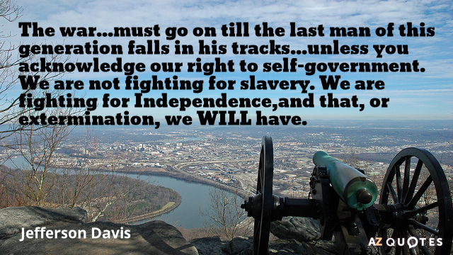 Jefferson Davis quote: The war...must go on till the last man of this generation falls in...