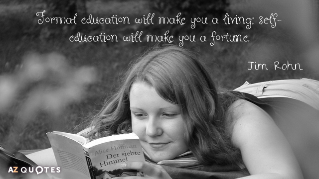 Jim Rohn quote: Formal education will make you a living; self-education will make you a fortune.