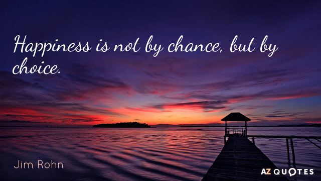 Jim Rohn quote: Happiness is not by chance, but by choice.