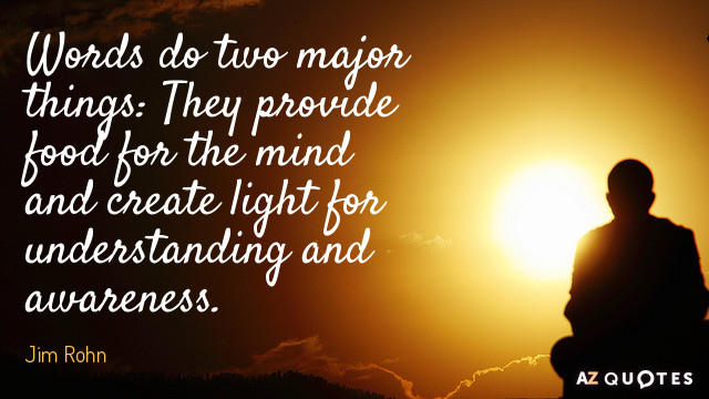 Jim Rohn quote: Words do two major things: They provide food for the mind and create...