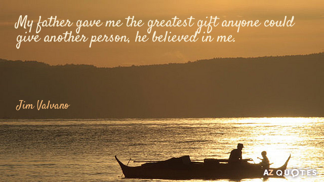 Jim Valvano quote: My father gave me the greatest gift anyone could give another person, he...