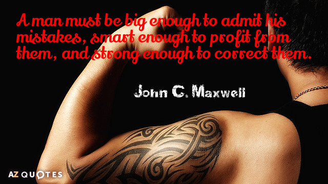 John C. Maxwell quote: A man must be big enough to admit his mistakes, smart enough...