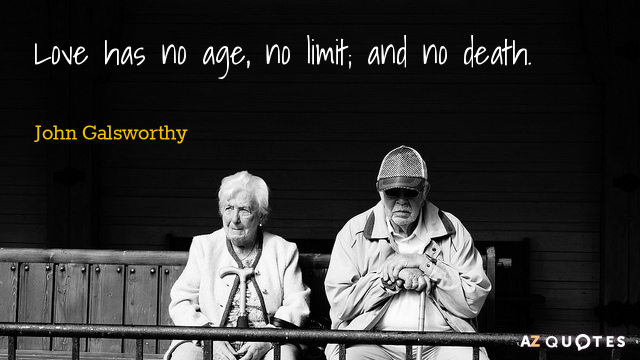 John Galsworthy quote: Love has no age, no limit; and no death.