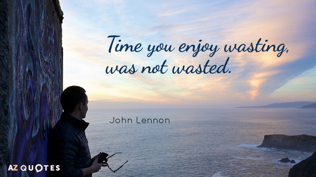John Lennon quote: Time you enjoy wasting, was not wasted.