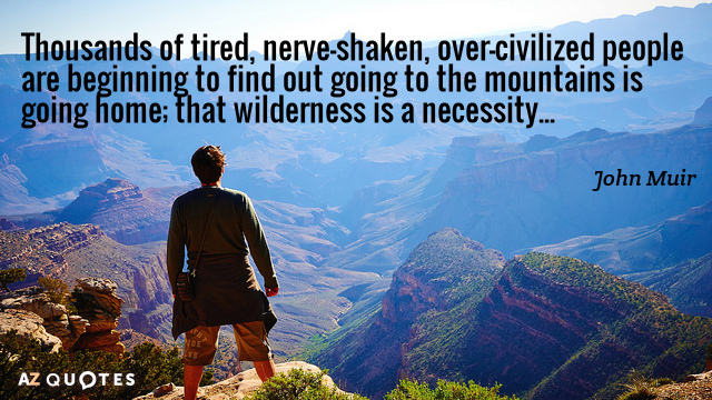 John Muir quote: Thousands of tired, nerve-shaken, over-civilized people are beginning to find out going to...