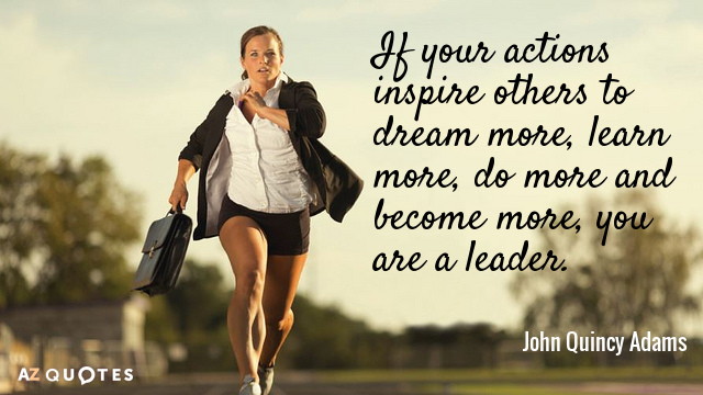 John Quincy Adams quote: If your actions inspire others to dream more, learn more, do more...