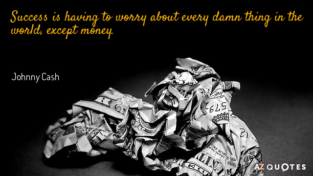 Johnny Cash quote: Success is having to worry about every damn thing in the world, except...