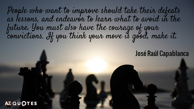 Jose Raul Capablanca quote: People who want to improve should take their defeats as lessons, and...