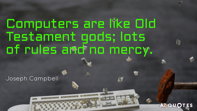 Joseph Campbell quote: Computers are like Old Testament gods; lots of rules and no mercy.