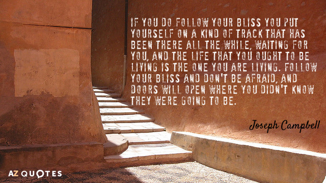 Joseph Campbell quote: If you do follow your bliss you put yourself on a kind of...