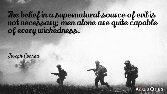 Joseph Conrad quote: The belief in a supernatural source of evil is not necessary; men alone...