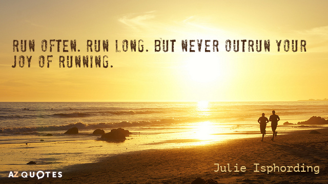 Julie Isphording quote: Run often. Run long. But never outrun your joy of running.
