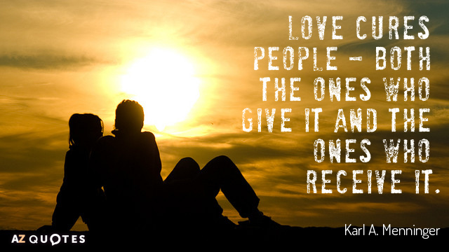 Karl A. Menninger quote: Love cures people - both the ones who give it and the...