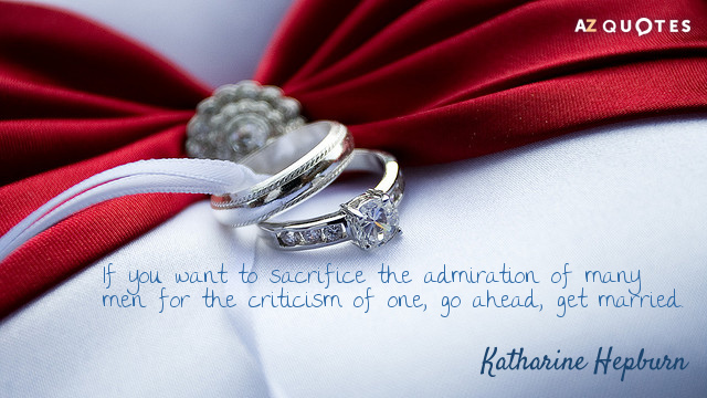 Katharine Hepburn quote: If you want to sacrifice the admiration of many men for the criticism...