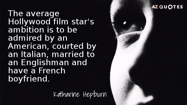 Katharine Hepburn quote: The average Hollywood film star's ambition is to be admired by an American...