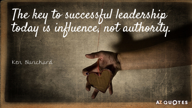 Ken Blanchard quote: The key to successful leadership today is influence, not authority.