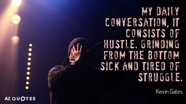 Kevin Gates quote: My daily conversation, it consists of hustle. Grinding from the bottom sick and...