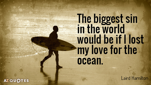Laird Hamilton quote: The biggest sin in the world would be if I lost my love...