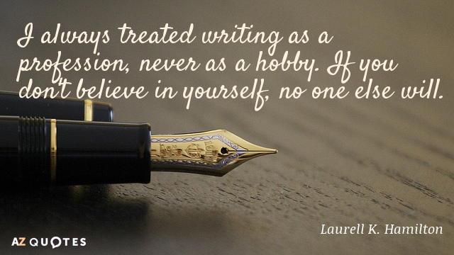 Laurell K. Hamilton quote: I always treated writing as a profession, never as a hobby. If...