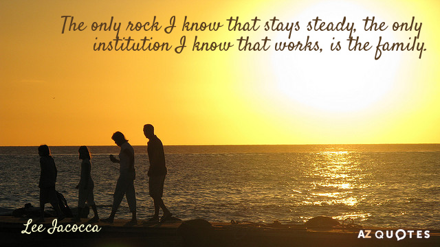 Lee Iacocca quote: The only rock I know that stays steady, the only institution I know...