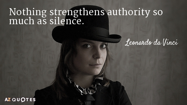 Leonardo da Vinci quote: Nothing strengthens authority so much as silence.