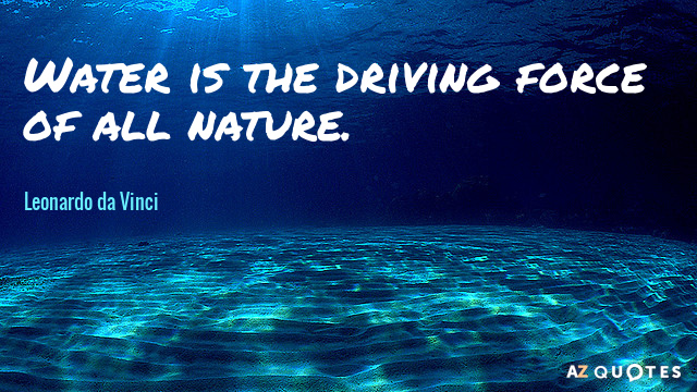 Water Quotes Leonardo da Vinci quote: Water is the driving force of all nature. Water Quotes