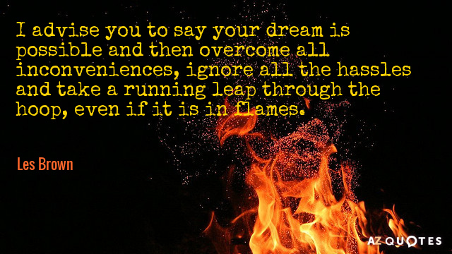 Les Brown quote: I advise you to say your dream is possible and then overcome all...