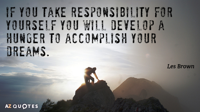 Les Brown quote: If you take responsibility for yourself you will develop a hunger to accomplish...