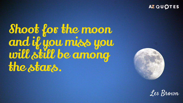 Les Brown quote: Shoot for the moon and if you miss you will still be among...