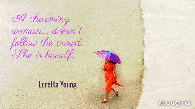 Loretta Young quote: A charming woman... doesn't follow the crowd. She is herself.