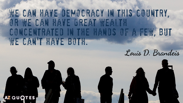 Louis D. Brandeis quote: We can have democracy in this country, or we can have great...
