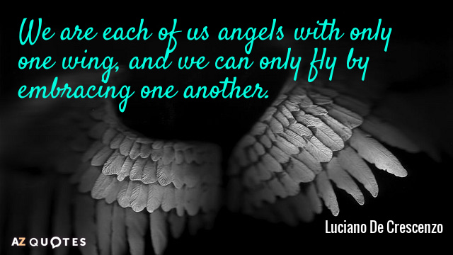 Luciano De Crescenzo quote: We are each of us angels with only one wing, and we...