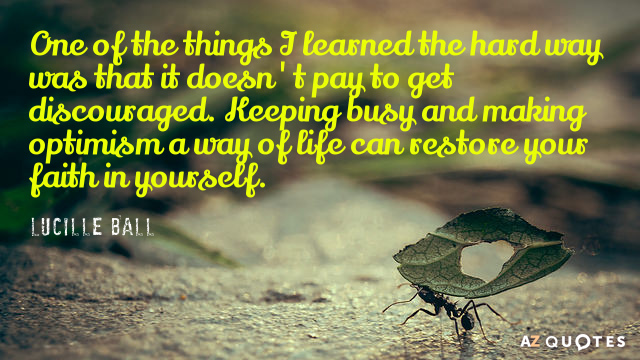Lucille Ball quote: One of the things I learned the hard way was that it doesn't...