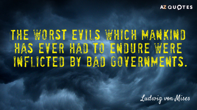 Ludwig von Mises quote: The worst evils which mankind has ever had to endure were inflicted...