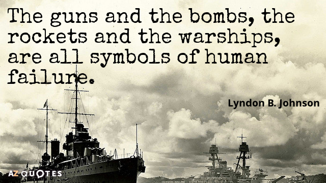Lyndon B. Johnson quote: The guns and the bombs, the rockets and the warships, are all...