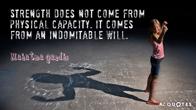 Mahatma Gandhi quote: Strength does not come from physical capacity. It comes from an indomitable will.