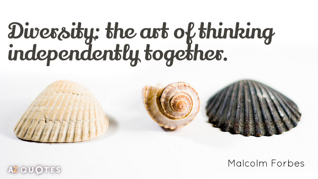 Malcolm Forbes quote: Diversity: the art of thinking independently together.