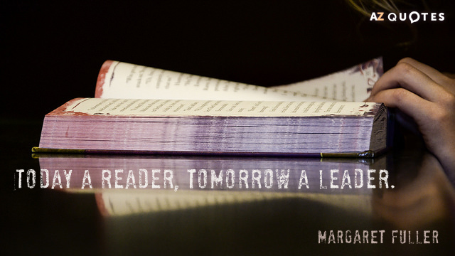 Margaret Fuller quote: Today a reader, tomorrow a leader.