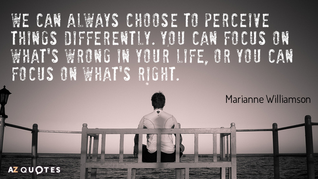 Marianne Williamson quote: We can always choose to perceive things differently. You can focus on what's...