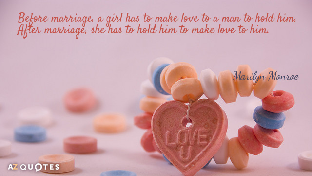 Marilyn Monroe quote: Before marriage, a girl has to make love to a man to hold...