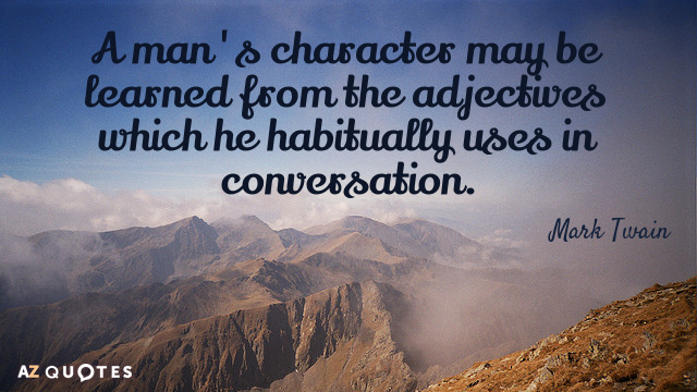 Mark Twain quote: A man's character may be learned from the adjectives which he habitually uses...