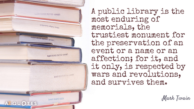 Mark Twain quote: A public library is the most enduring of memorials, the trustiest monument for...