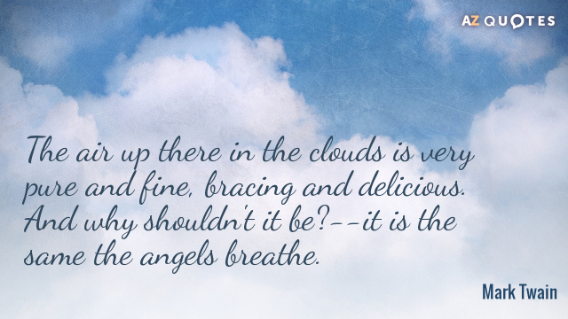 Mark Twain Quote The Air Up There In The Clouds Is Very Pure