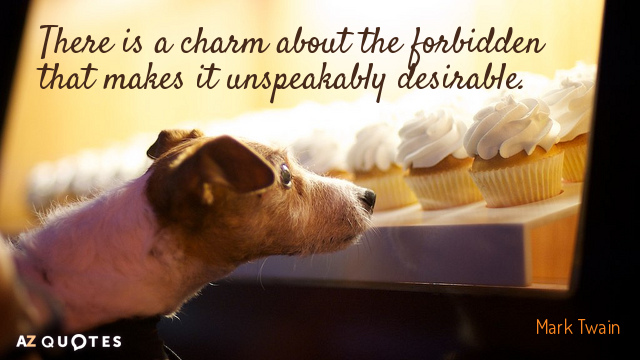 Mark Twain quote: There is a charm about the forbidden that makes it unspeakably desirable.
