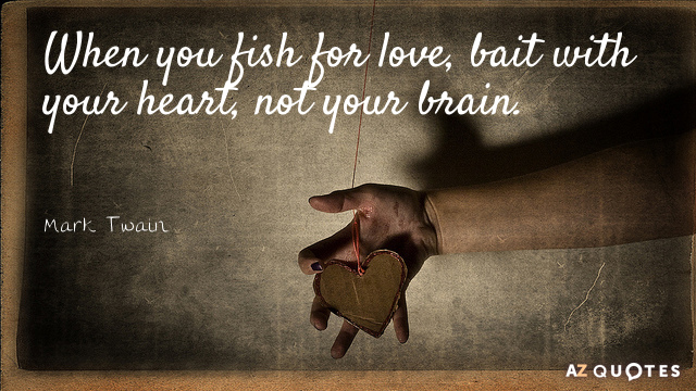Mark Twain quote: When you fish for love, bait with your heart, not your brain.