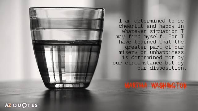 Martha Washington quote: I am determined to be cheerful and happy in whatever situation I may...