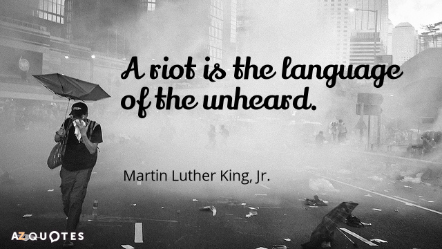 Martin Luther King, Jr. quote: A riot is the language of the unheard.