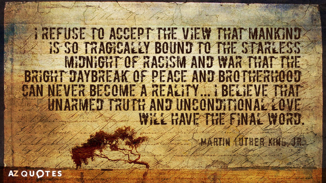 Martin Luther King, Jr. quote: I refuse to accept the view that mankind is so tragically...