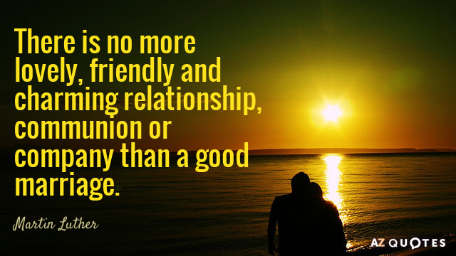 Martin Luther quote: There is no more lovely, friendly and charming relationship, communion or company than...